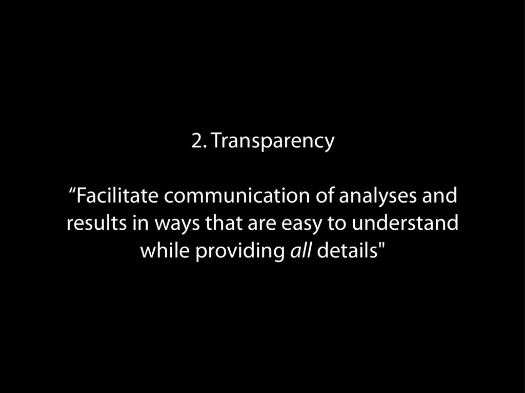 """2. Transparency """"Facilitate communication of an..."""