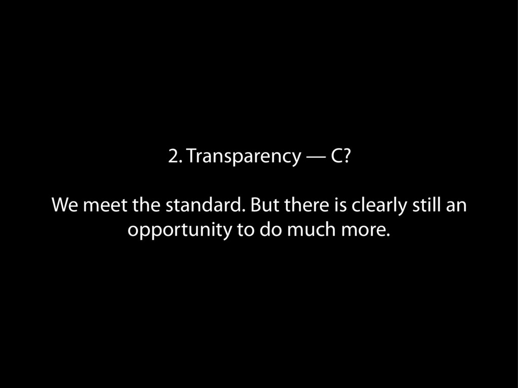 2. Transparency — C? We meet the standard. But ...