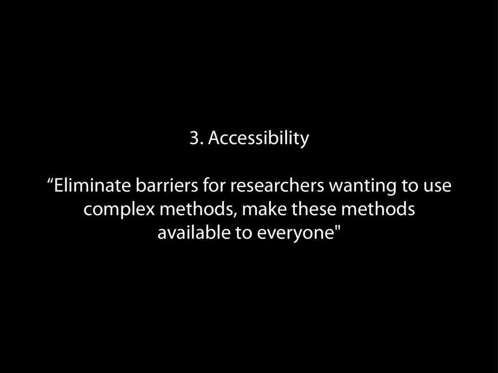 """3. Accessibility """"Eliminate barriers for resear..."""