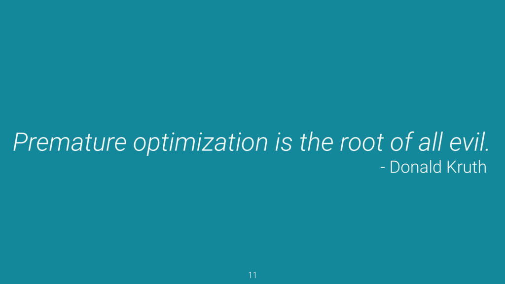 Premature optimization is the root of all evil....