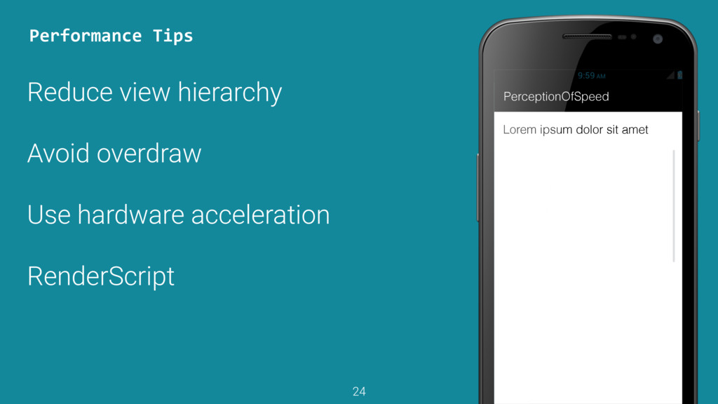 Reduce view hierarchy Avoid overdraw Use hardwa...