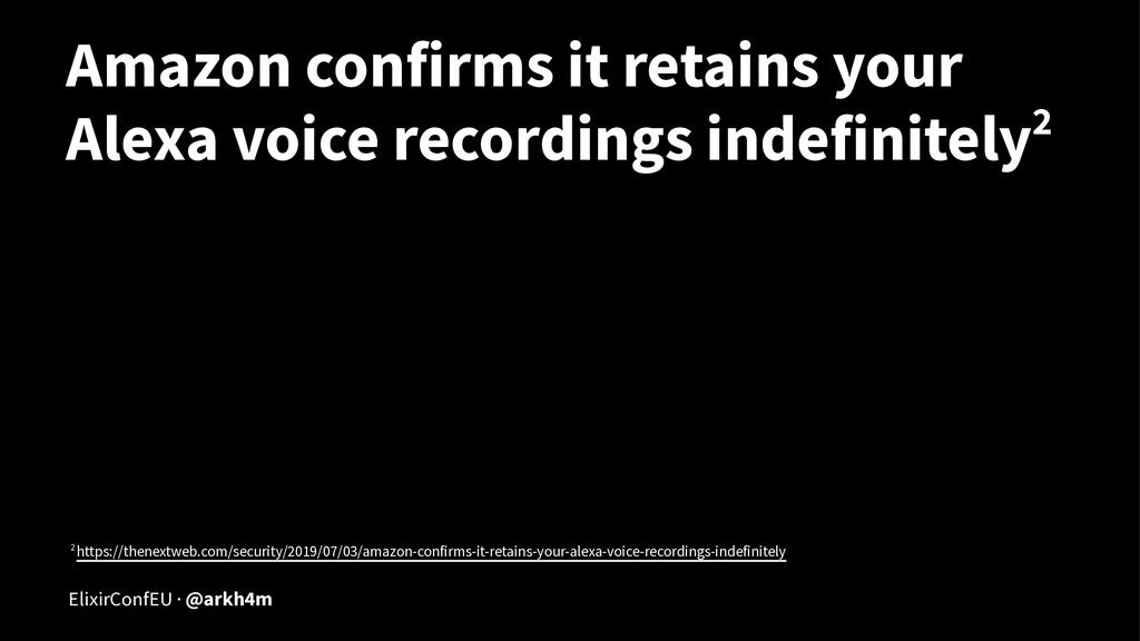 Amazon confirms it retains your Alexa voice rec...