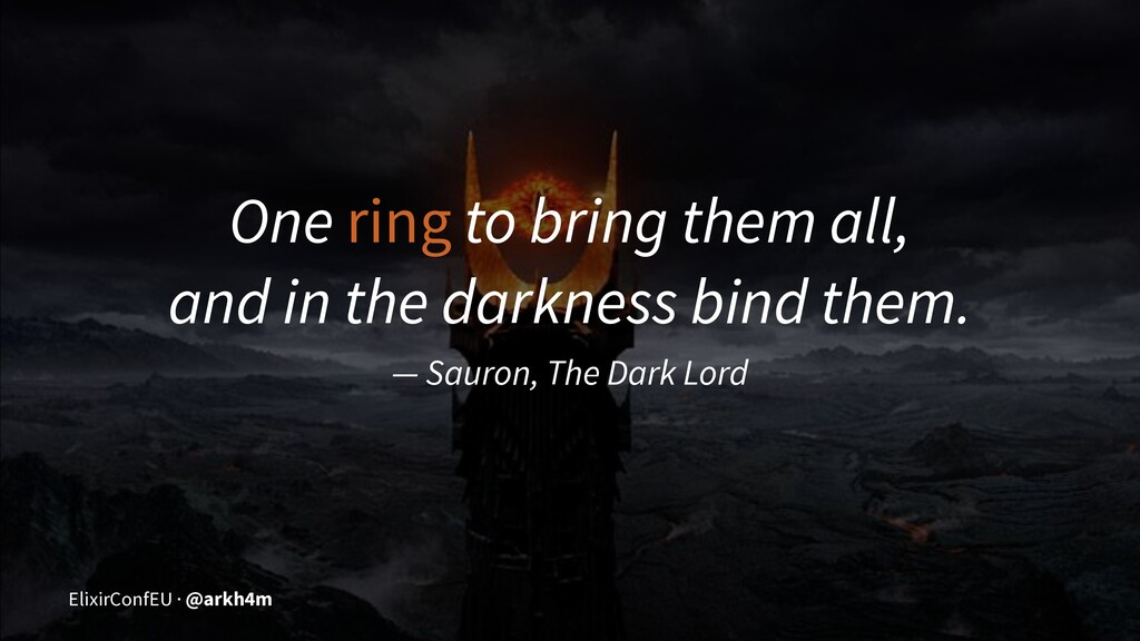One ring to bring them all, and in the darkness...