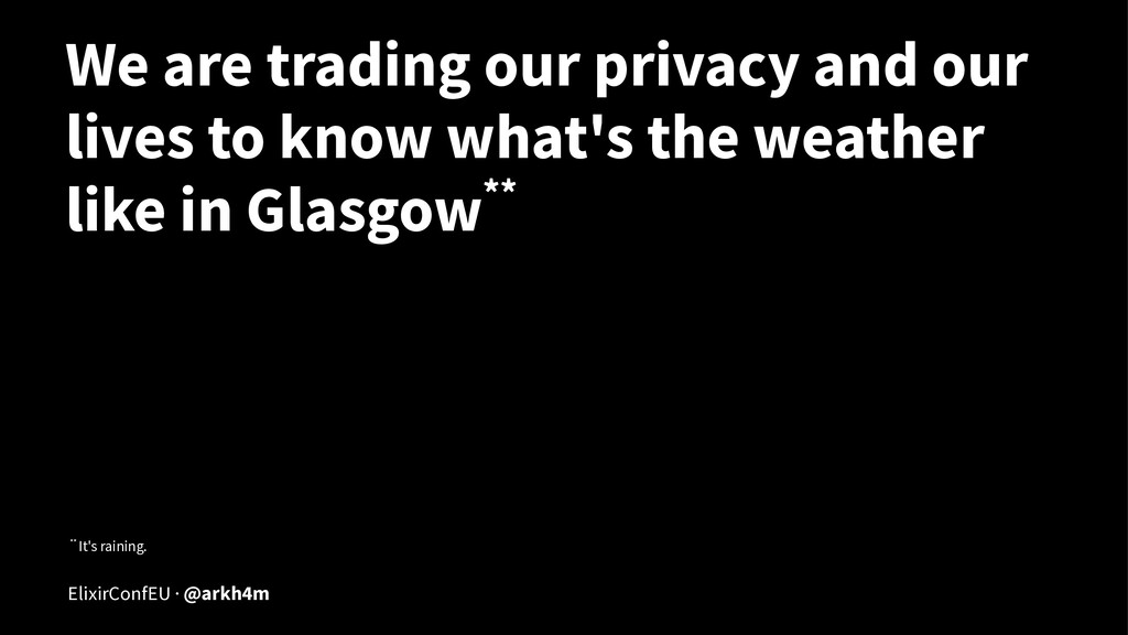 We are trading our privacy and our lives to kno...