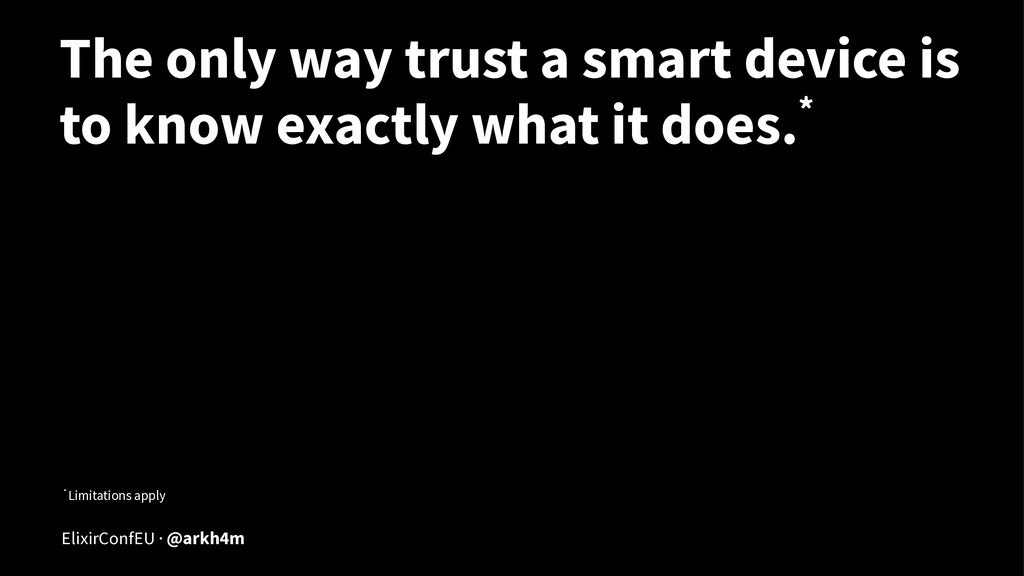 The only way trust a smart device is to know ex...