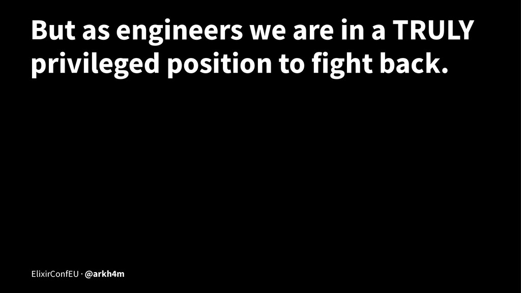 But as engineers we are in a TRULY privileged p...