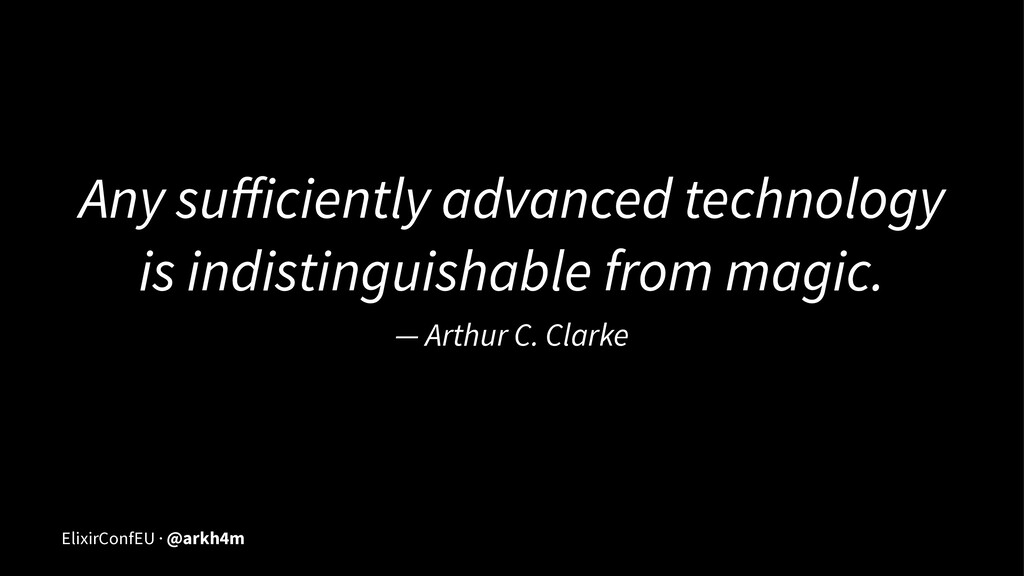 Any sufficiently advanced technology is indistin...