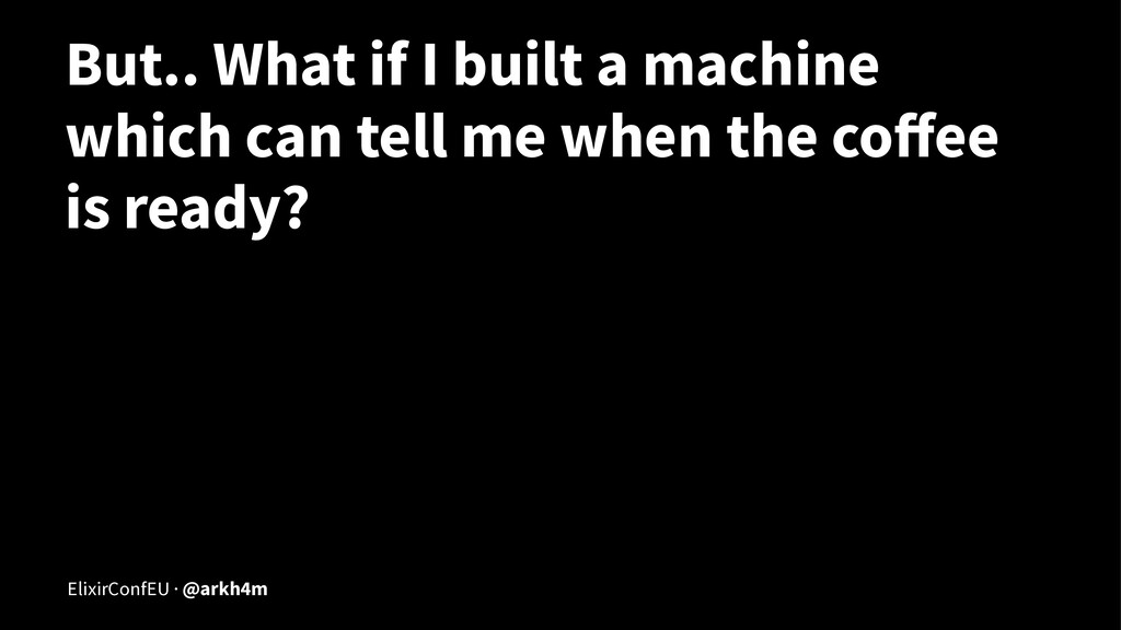 But.. What if I built a machine which can tell ...