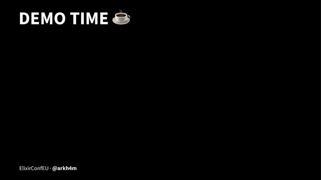 DEMO TIME ☕ ElixirConfEU · @arkh4m