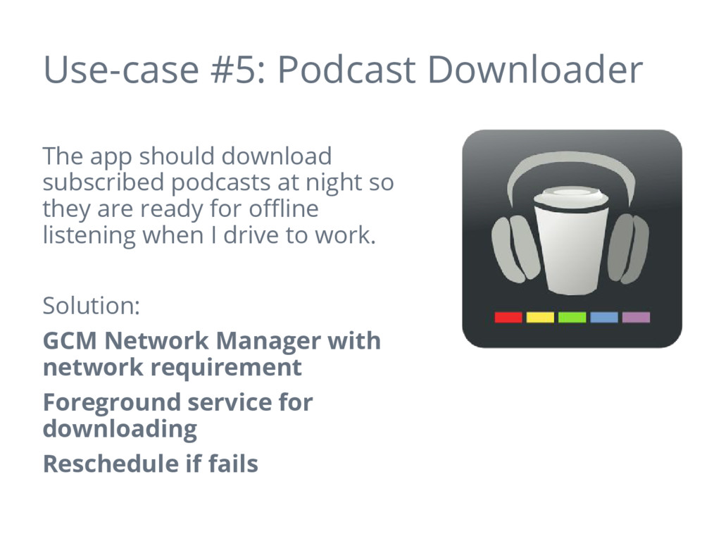 Use-case #5: Podcast Downloader The app should ...