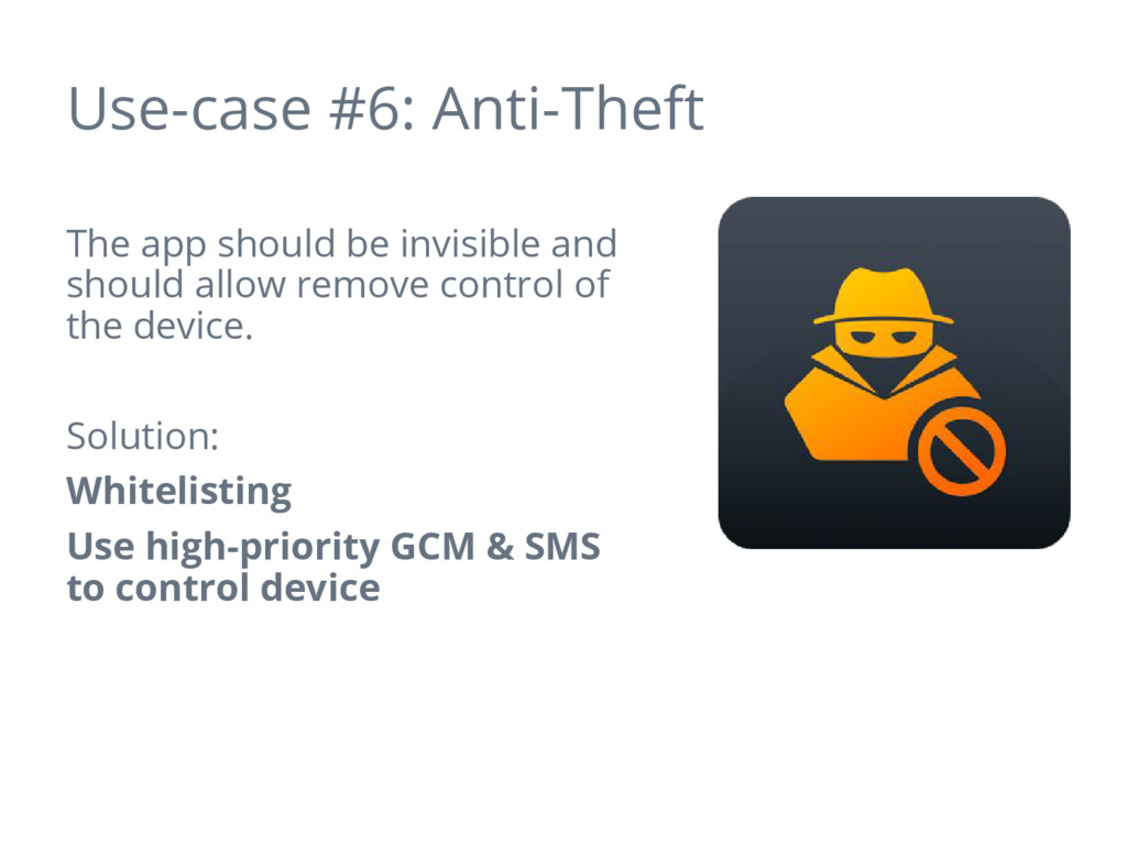 Use-case #6: Anti-Theft The app should be invis...
