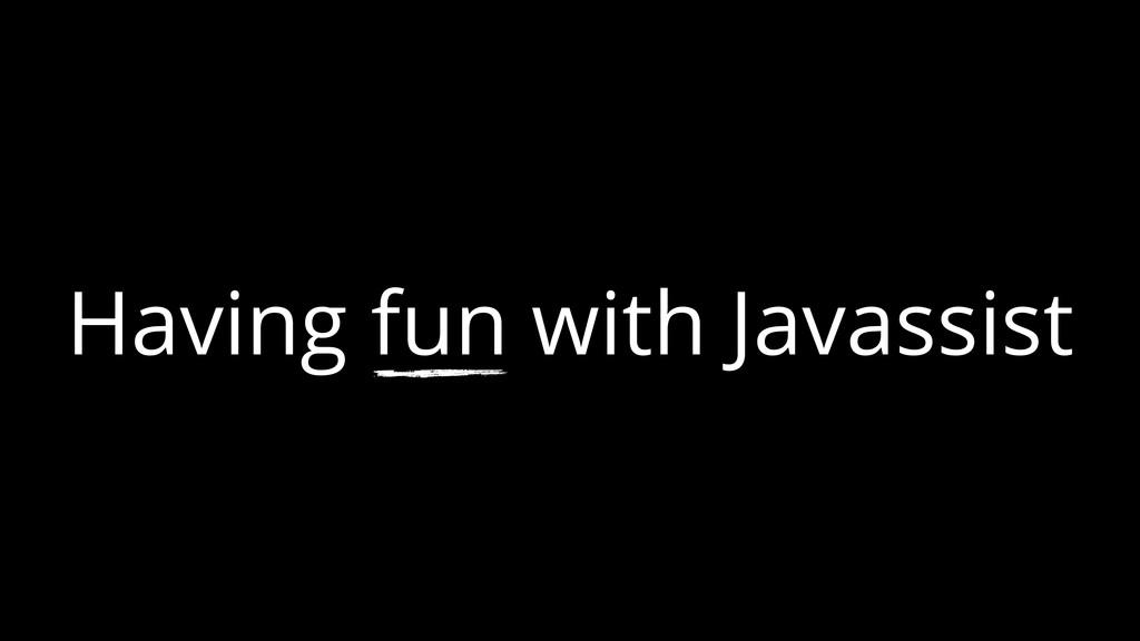 Having fun with Javassist