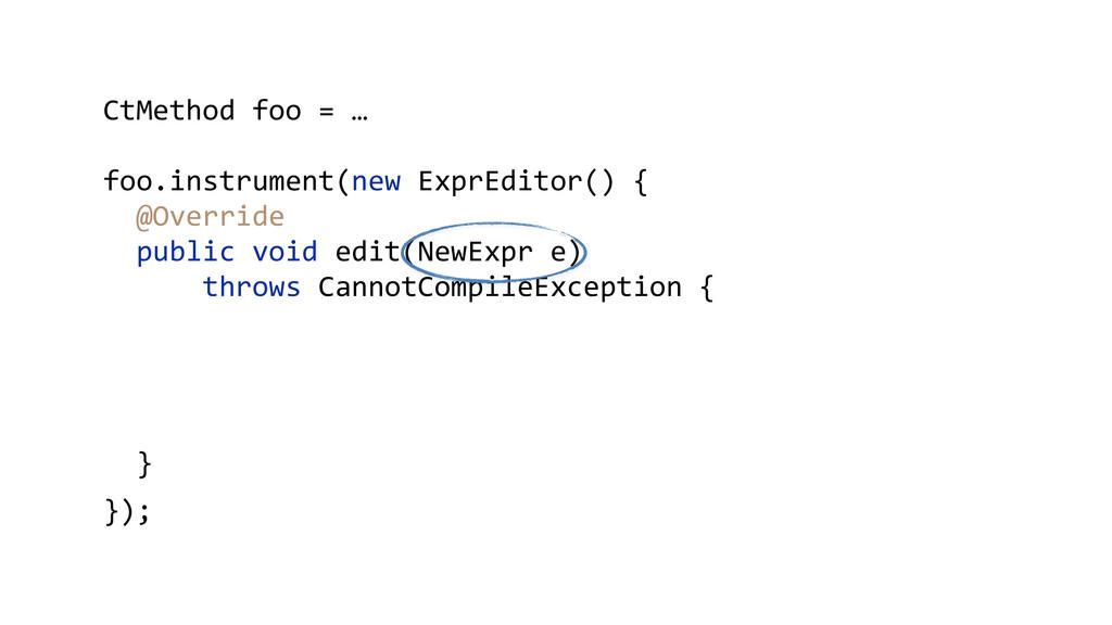 CtMethod foo = …      foo.instr...