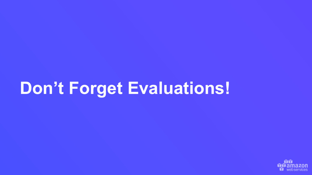 Don't Forget Evaluations!