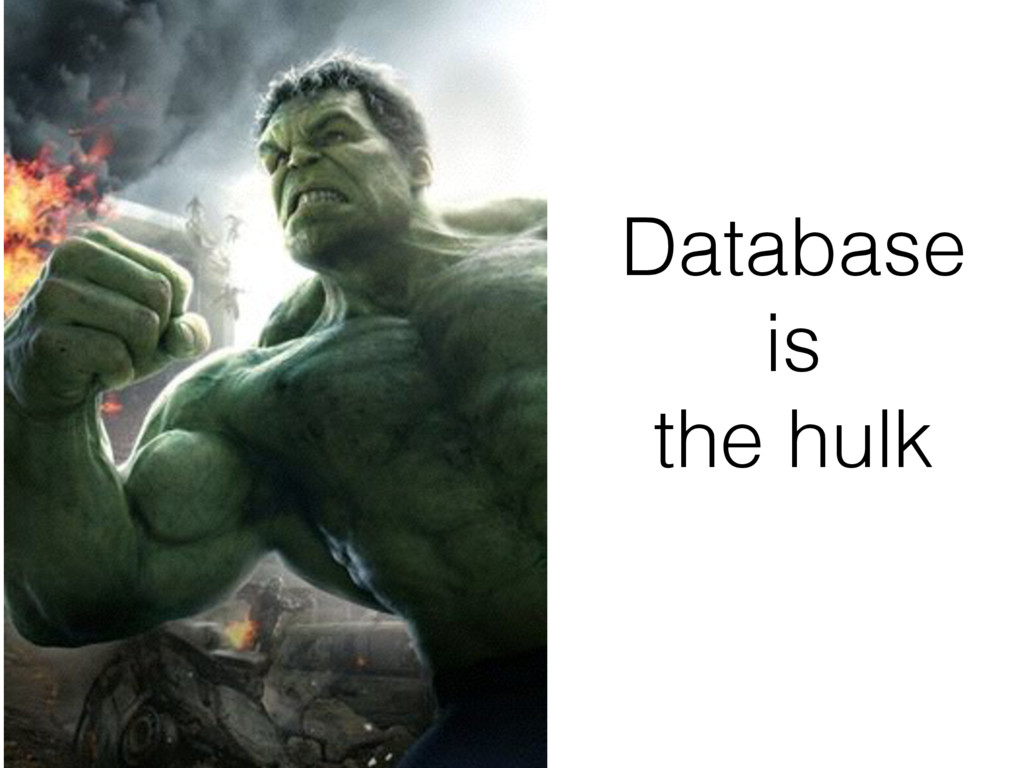 Database is the hulk