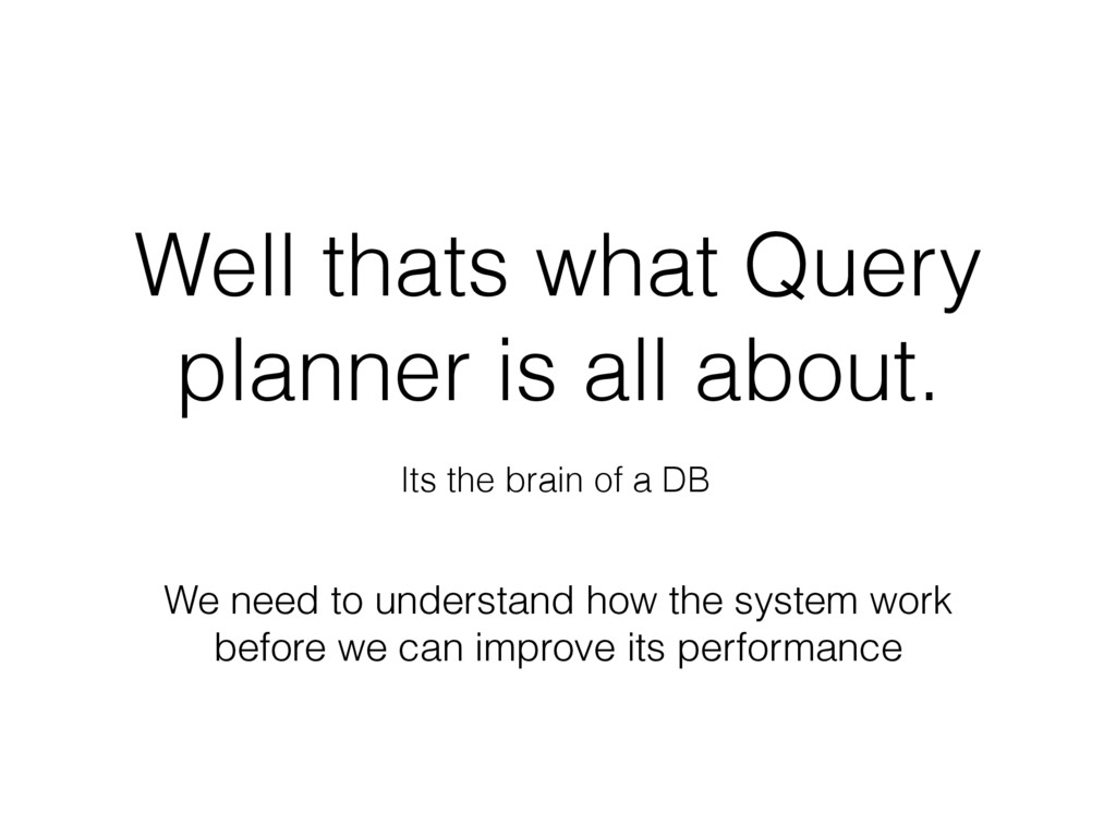 Well thats what Query planner is all about. Its...