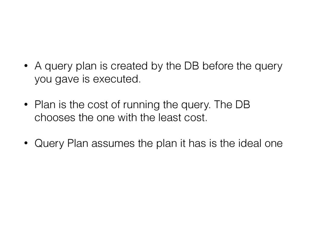 • A query plan is created by the DB before the ...
