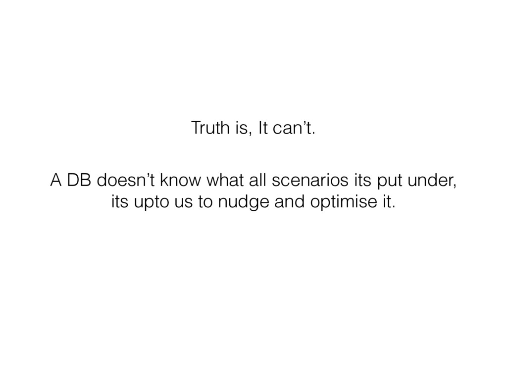 Truth is, It can't. A DB doesn't know what all ...