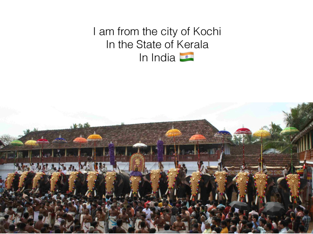 I am from the city of Kochi In the State of Ker...