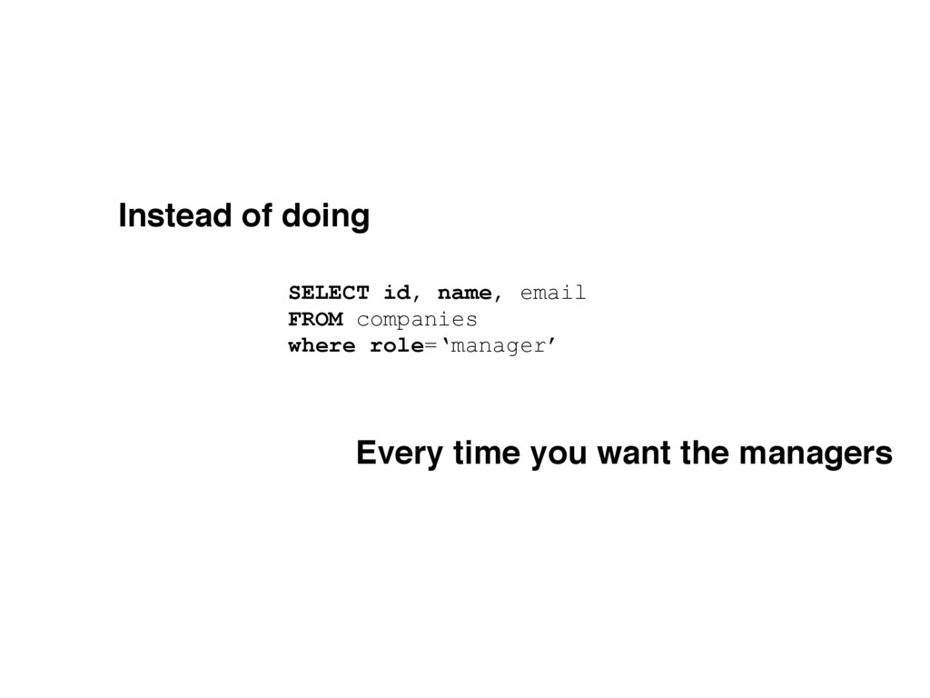Instead of doing Every time you want the manage...