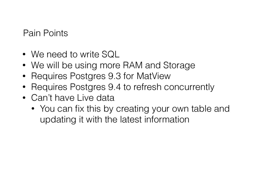 Pain Points • We need to write SQL • We will be...