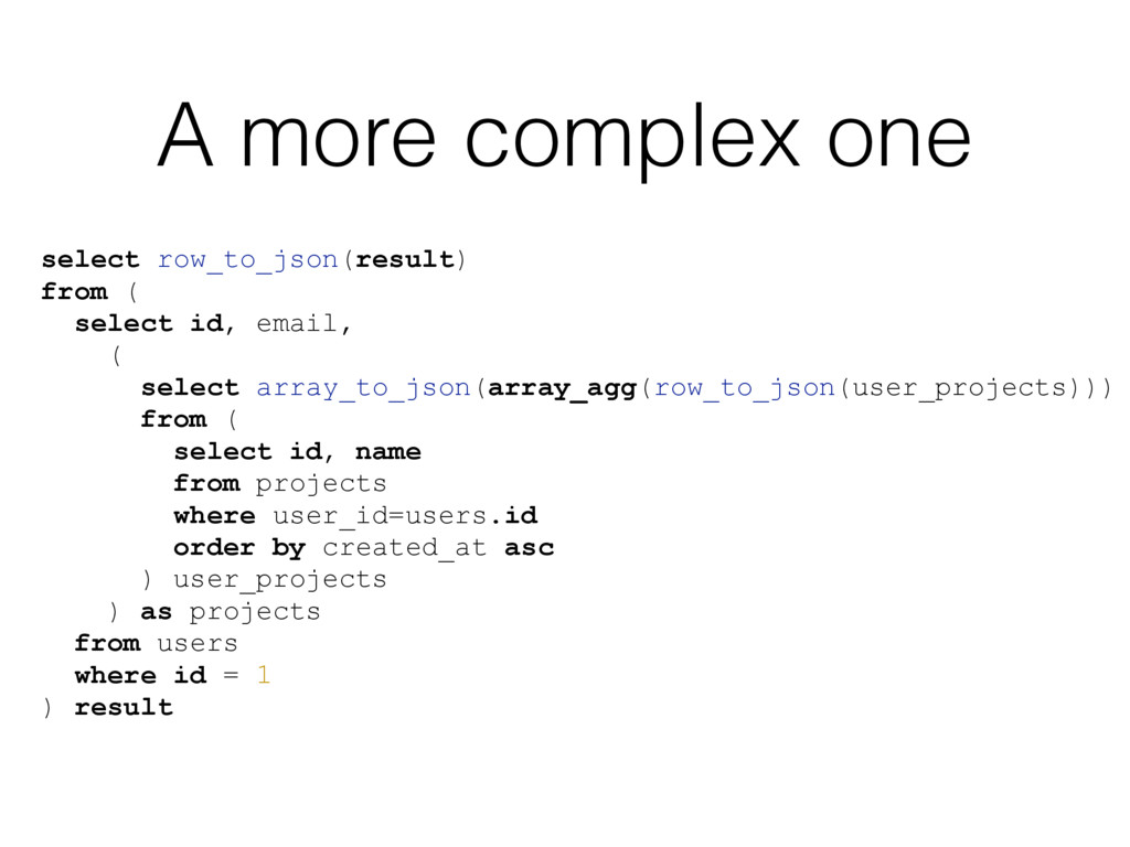 A more complex one select row_to_json(result) f...