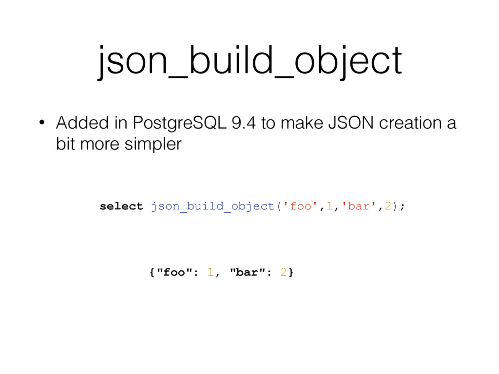json_build_object • Added in PostgreSQL 9.4 to ...
