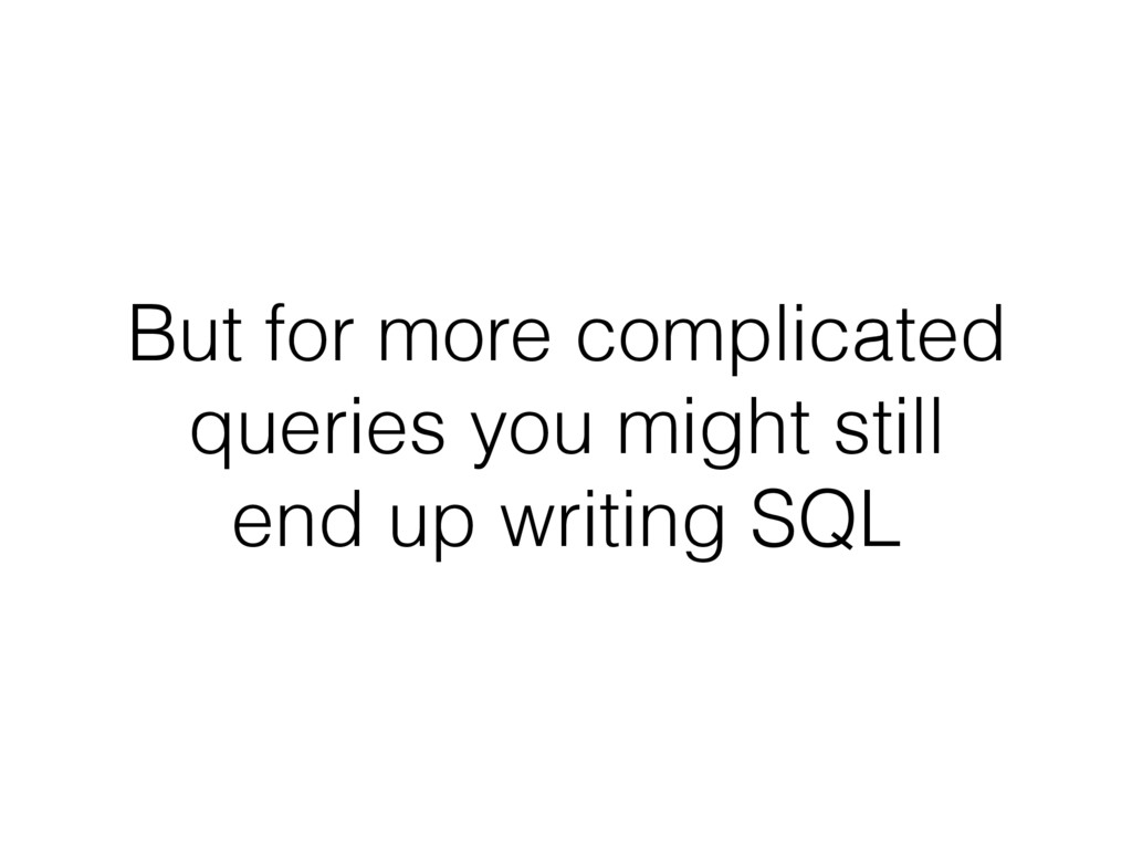 But for more complicated queries you might stil...
