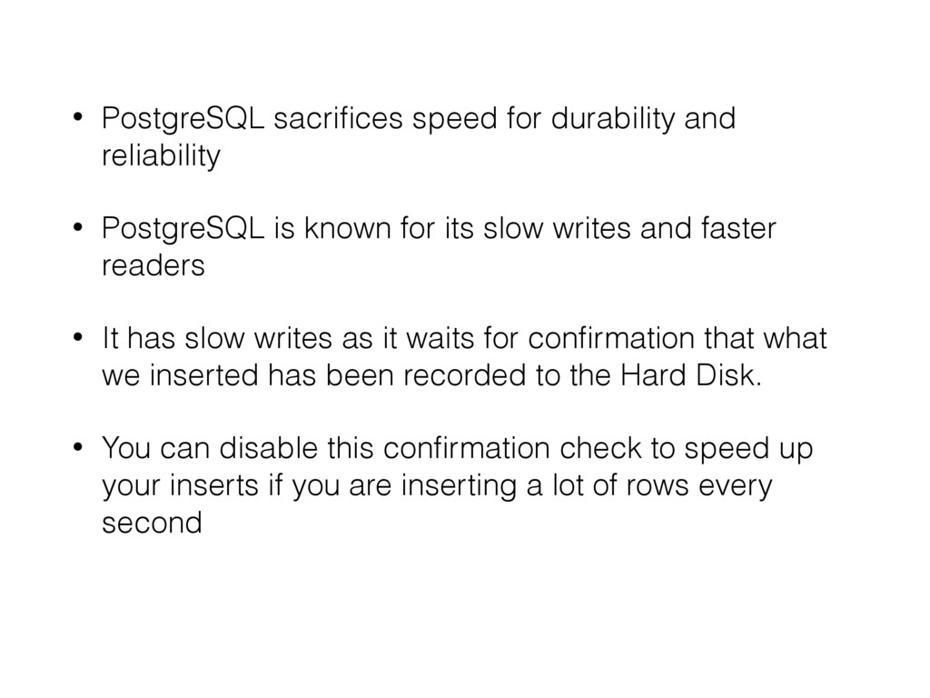 • PostgreSQL sacrifices speed for durability and...