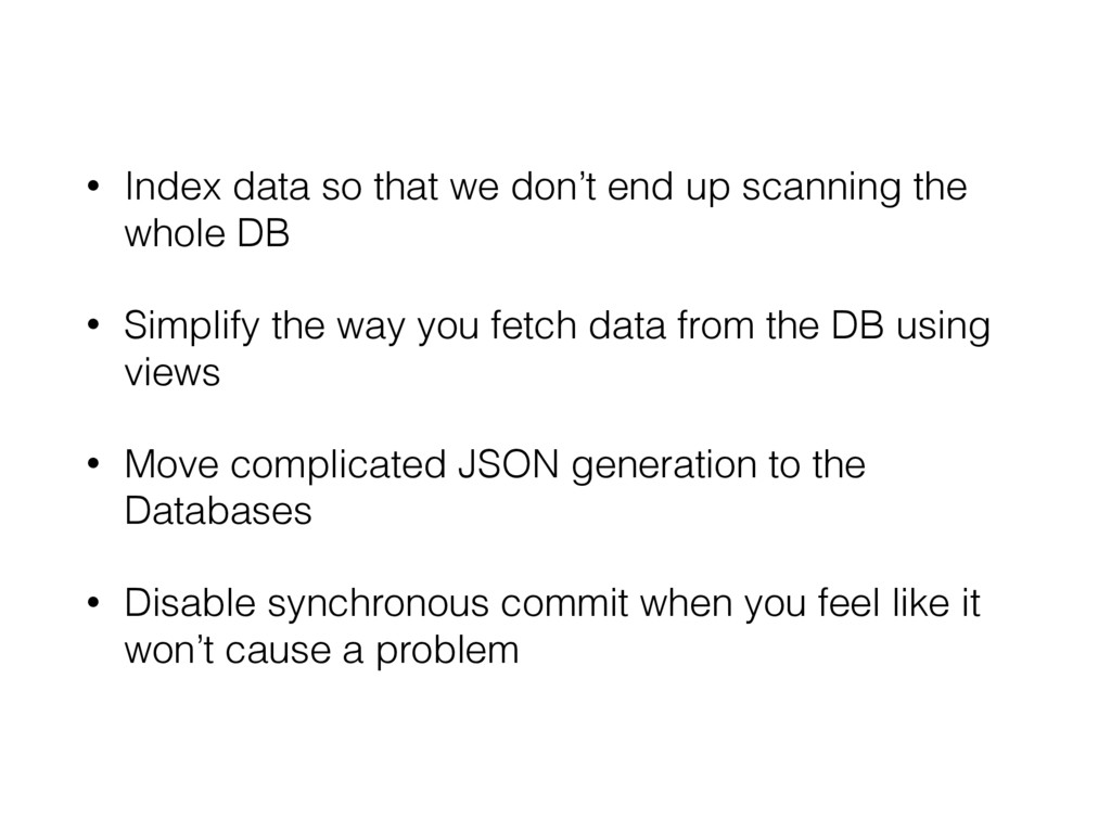 • Index data so that we don't end up scanning t...