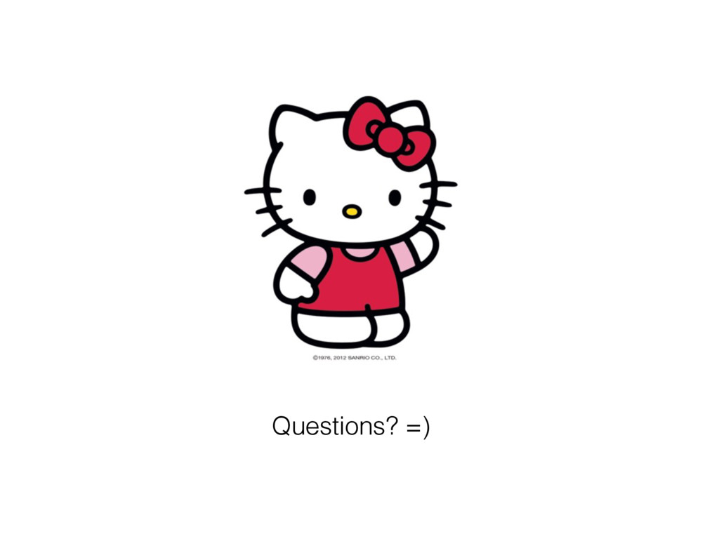 Questions? =)