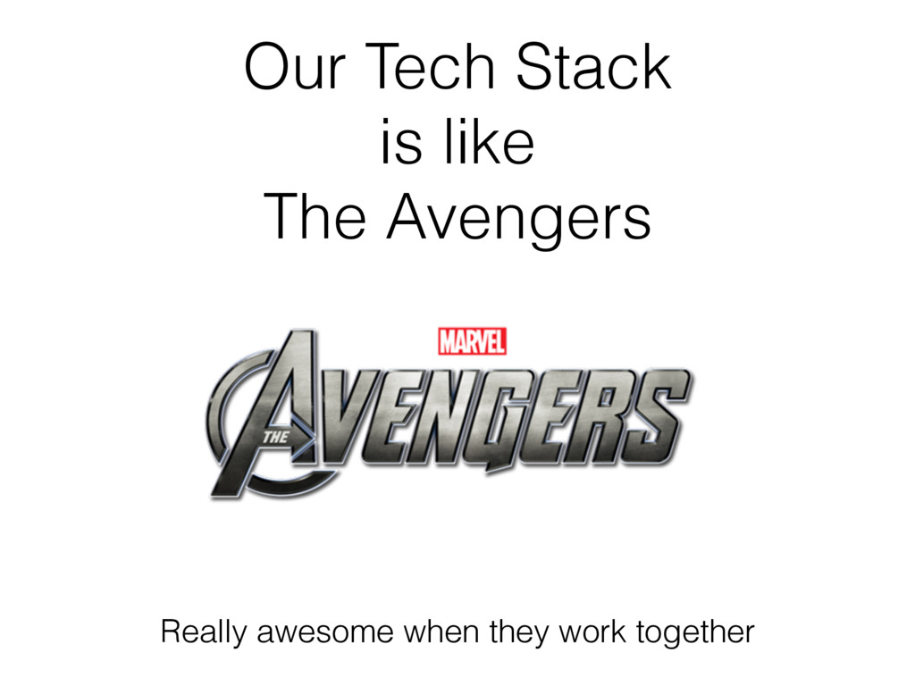 Our Tech Stack is like The Avengers Really awes...