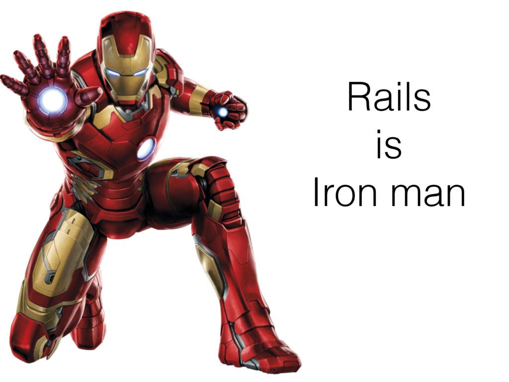 Rails is Iron man
