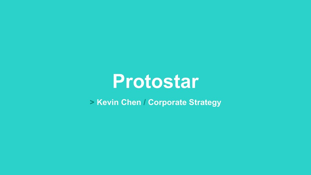 > Kevin Chen / Corporate Strategy Protostar