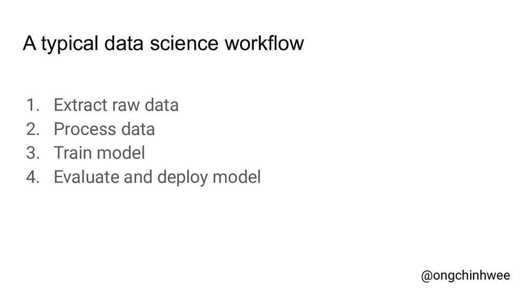 A typical data science workflow 1. Extract raw ...