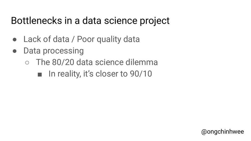 Bottlenecks in a data science project ● Lack of...