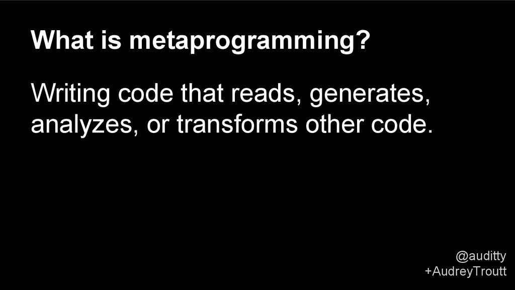 @auditty +AudreyTroutt What is metaprogramming?...