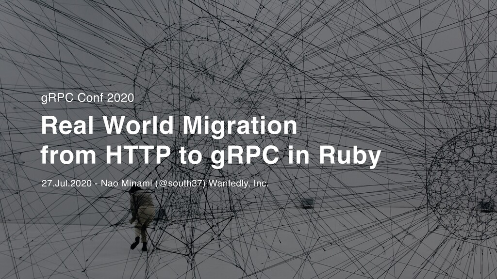 Real World Migration from HTTP to gRPC in Ruby #grpcconf