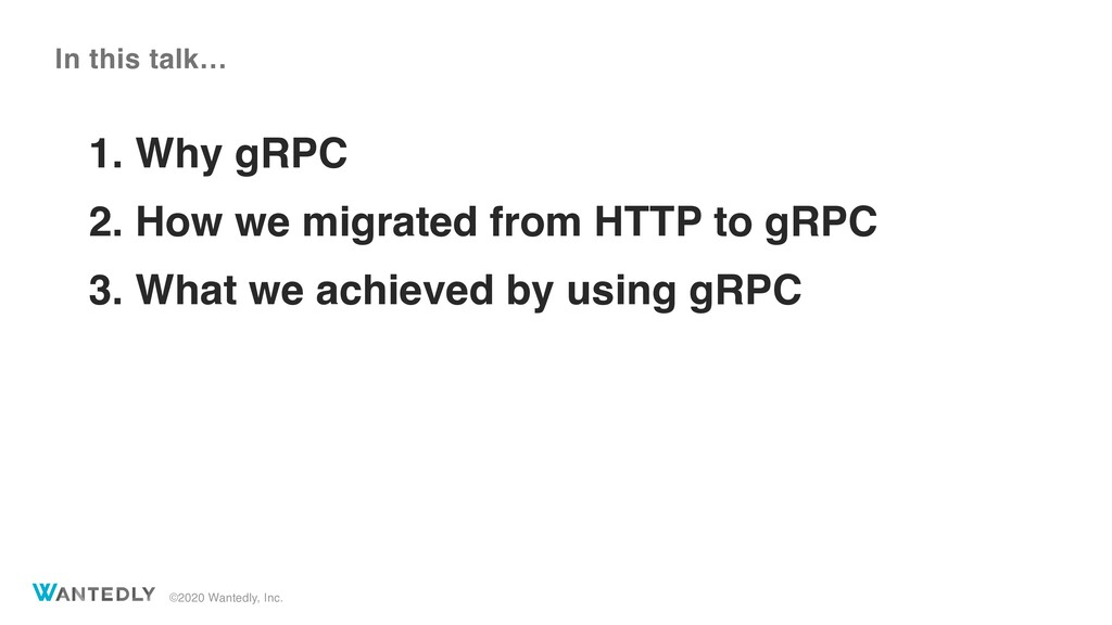 ©2020 Wantedly, Inc. 1. Why gRPC 2. How we migr...