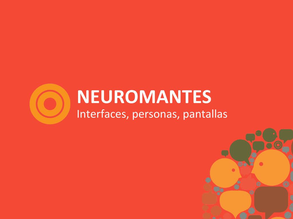 NEUROMANTES  Interfaces, personas, pan...