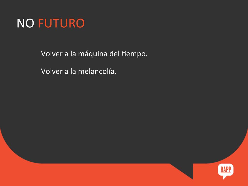 NO FUTURO  Volver a la máquina...