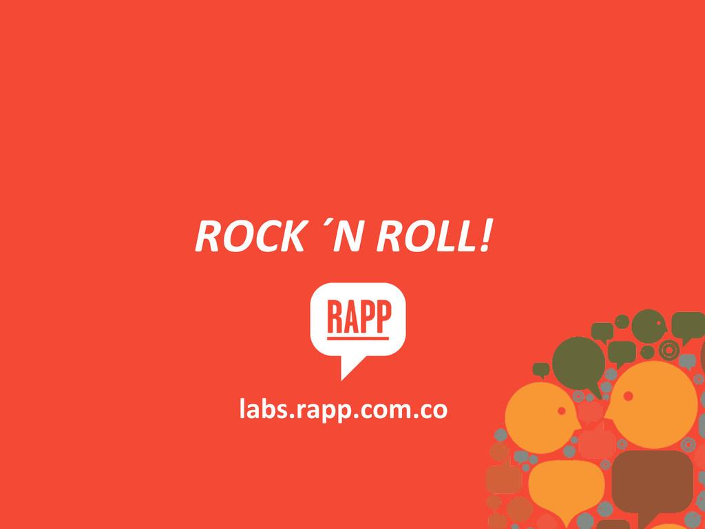 ROCK ´N ROLL!  labs.rapp.com.co
