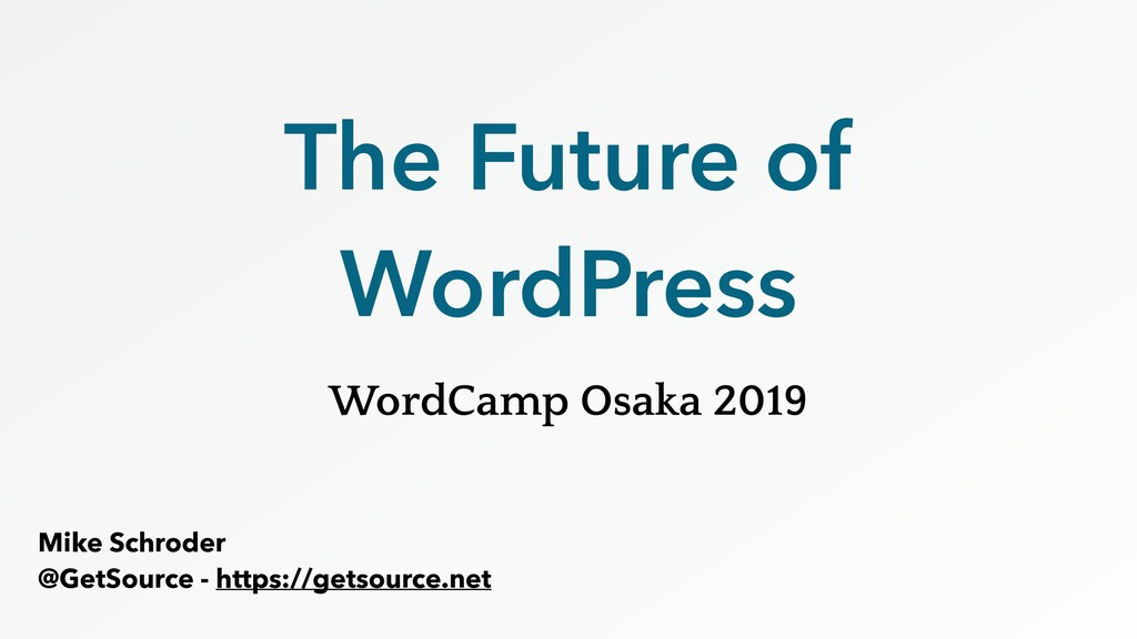 The Future of WordPress WordCamp Osaka 2019 Mik...