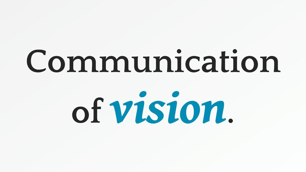 Communication of vision.