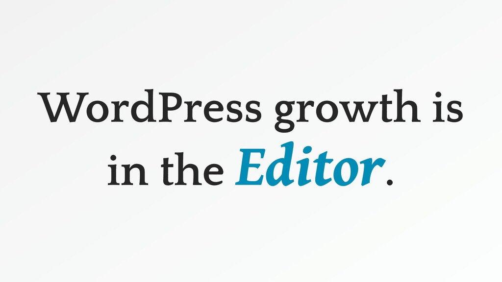 WordPress growth is in the Editor.