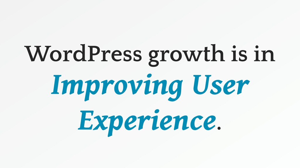 WordPress growth is in Improving User Experienc...