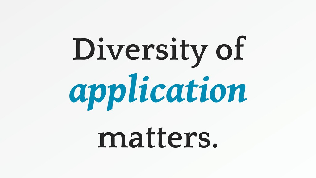Diversity of application matters.