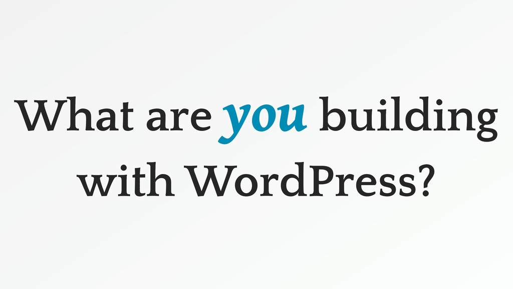 What are you building with WordPress?