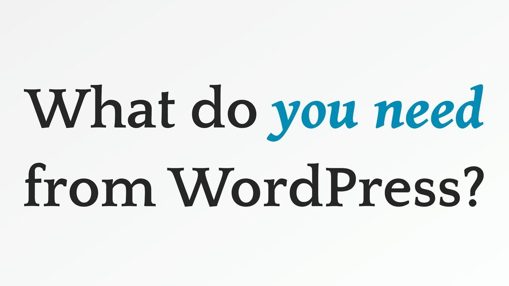 What do you need from WordPress?