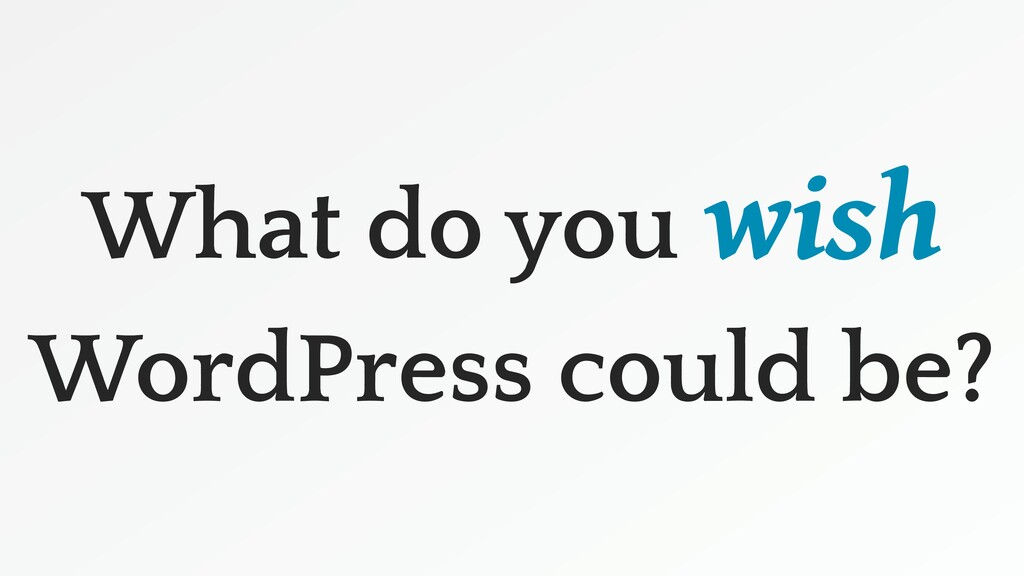 What do you wish WordPress could be?